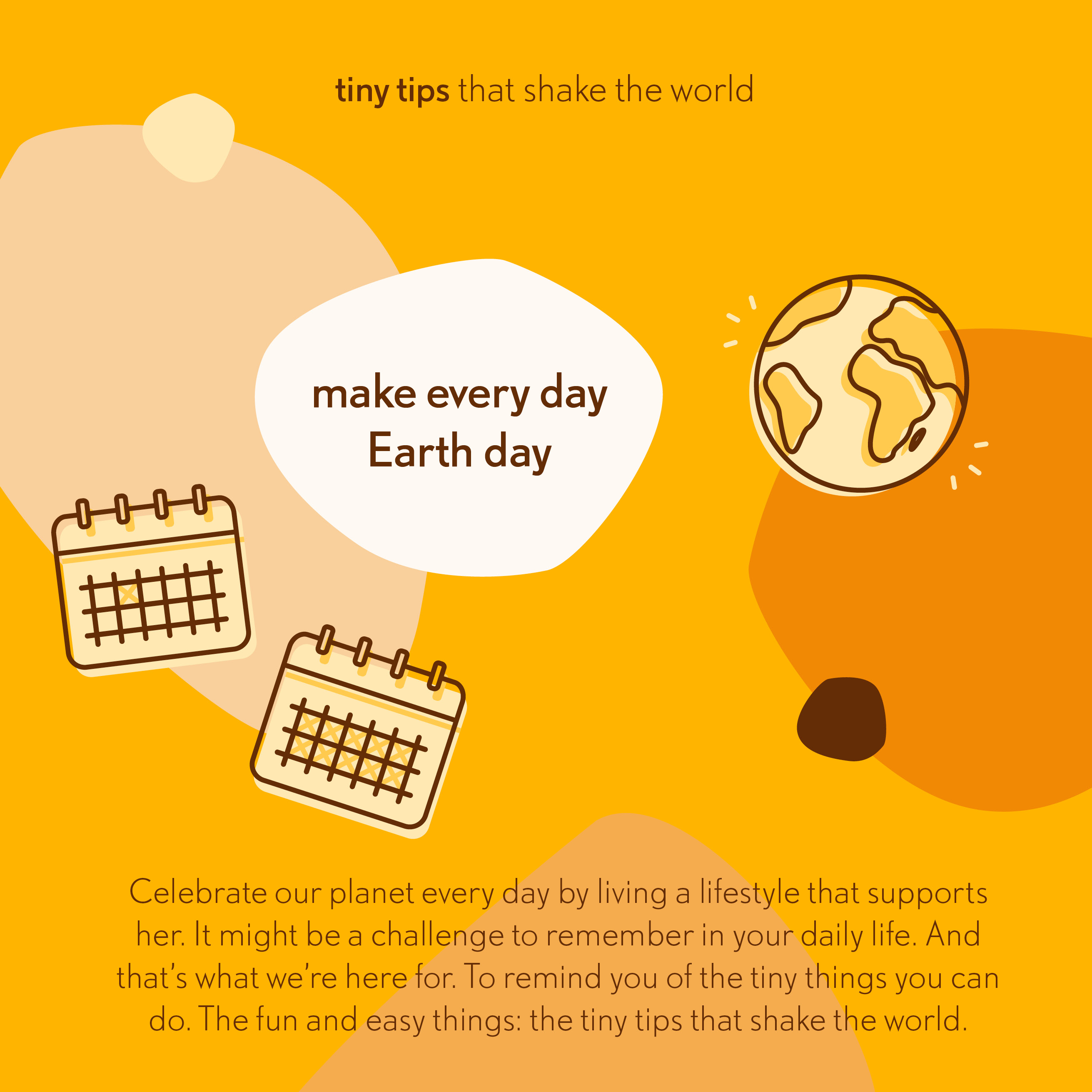 Make every day Earth Day - Tiny tips that shake the world